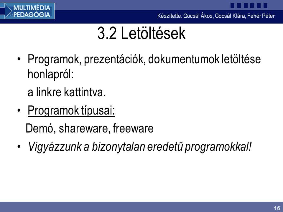 Készítette: Gocsál Ákos, Gocsál Klára, Fehér Péter 16 3.2 Letöltések Programok, prezentációk, dokumentumok letöltése honlapról: a linkre kattintva.