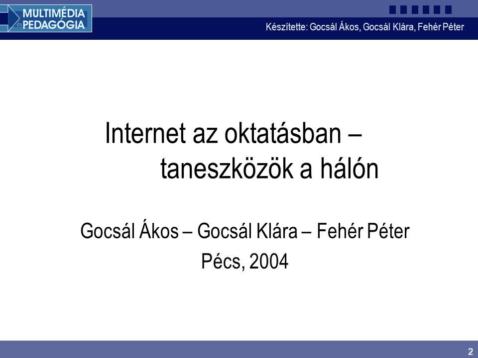 Készítette: Gocsál Ákos, Gocsál Klára, Fehér Péter 2 Internet az oktatásban – taneszközök a hálón Gocsál Ákos – Gocsál Klára – Fehér Péter Pécs, 2004