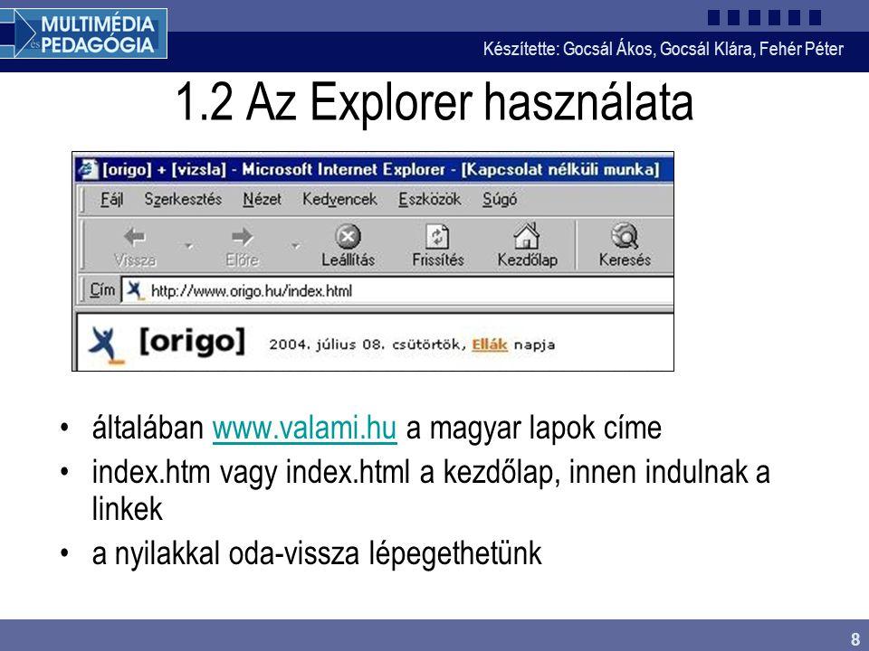 Készítette: Gocsál Ákos, Gocsál Klára, Fehér Péter 8 1.2 Az Explorer használata általában www.valami.hu a magyar lapok címewww.valami.hu index.htm vagy index.html a kezdőlap, innen indulnak a linkek a nyilakkal oda-vissza lépegethetünk