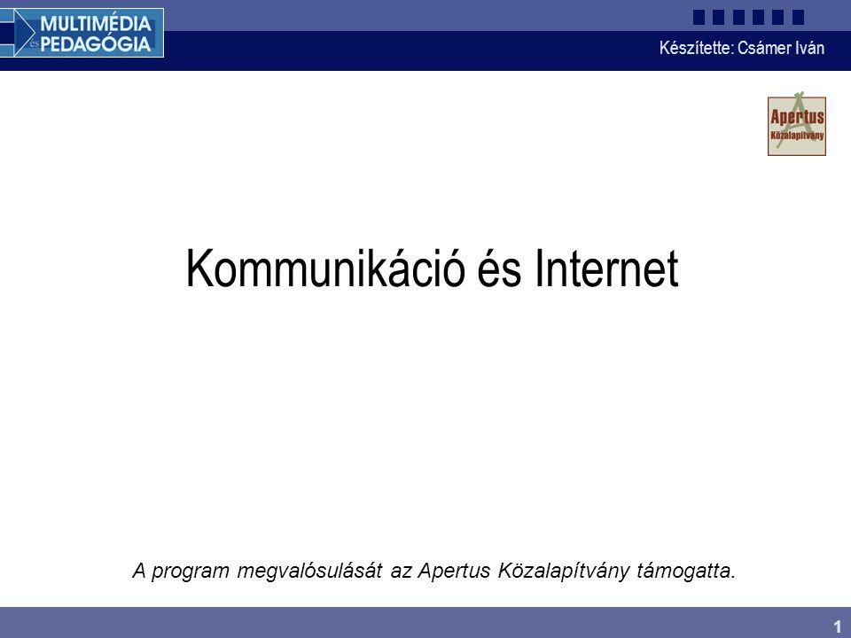 Készítette: Csámer Iván 2 Információtovábbítás az Interneten szerver és kliens közötti kommunikáció kliens: böngészők (Internet Explorer, Opera, Netscape, Konqueror) minden Interneten lévő szervert, gépet, weboldalt azonosítani kell.