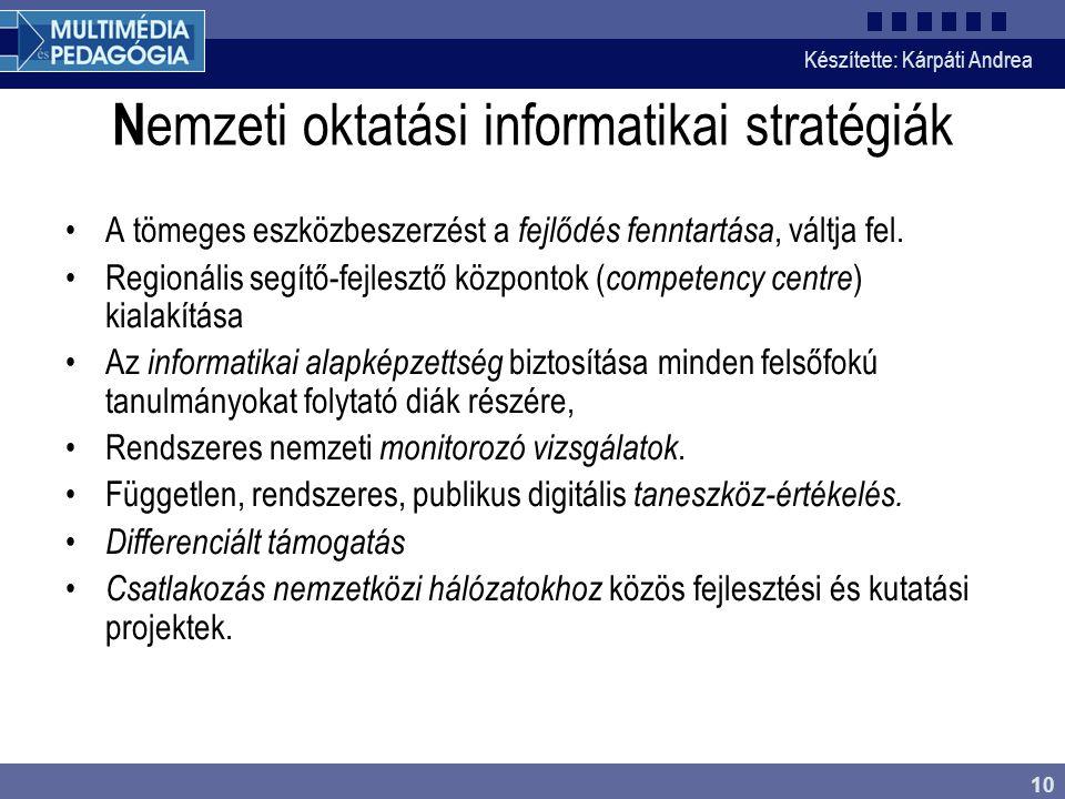 Készítette: Kárpáti Andrea 10 N emzeti oktatási informatikai stratégiák A tömeges eszközbeszerzést a fejlődés fenntartása, váltja fel.