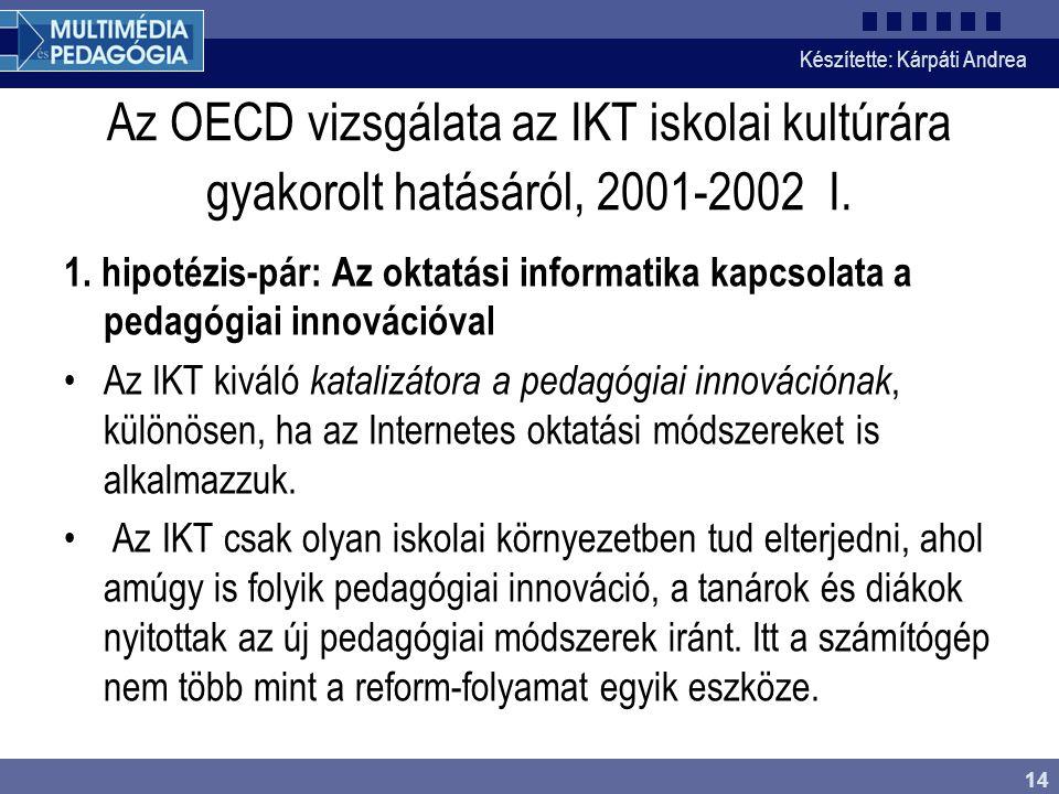 Készítette: Kárpáti Andrea 14 Az OECD vizsgálata az IKT iskolai kultúrára gyakorolt hatásáról, 2001-2002 I.