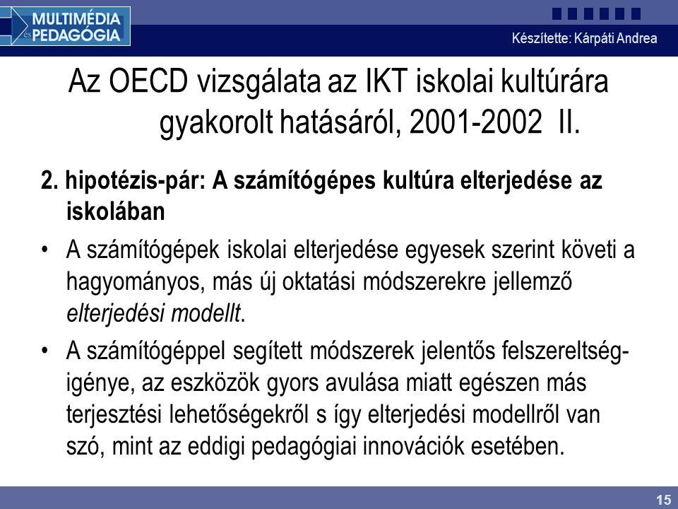 Készítette: Kárpáti Andrea 15 Az OECD vizsgálata az IKT iskolai kultúrára gyakorolt hatásáról, 2001-2002 II.