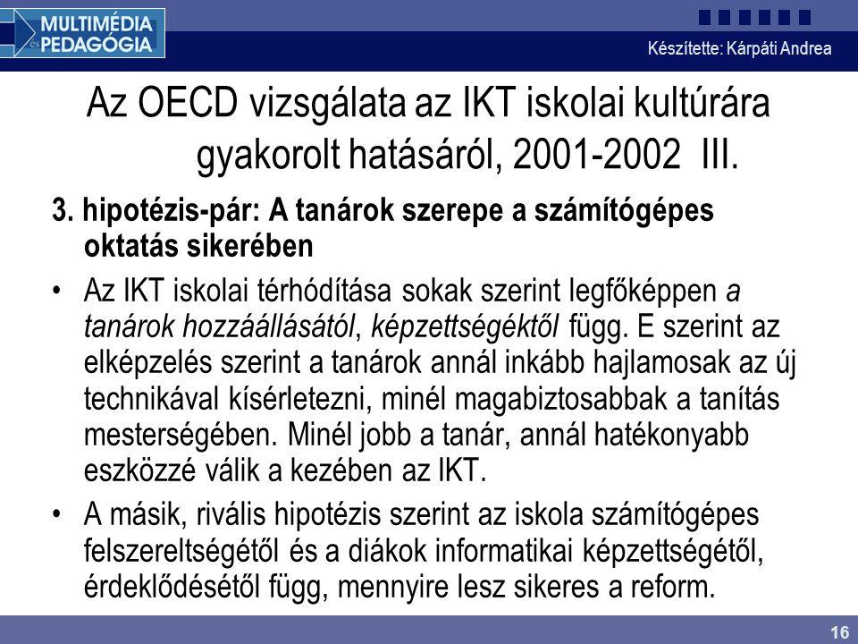 Készítette: Kárpáti Andrea 16 Az OECD vizsgálata az IKT iskolai kultúrára gyakorolt hatásáról, 2001-2002 III.