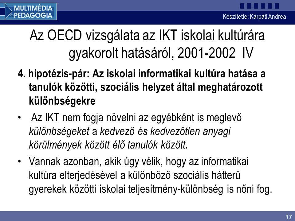 Készítette: Kárpáti Andrea 17 Az OECD vizsgálata az IKT iskolai kultúrára gyakorolt hatásáról, 2001-2002 IV 4.