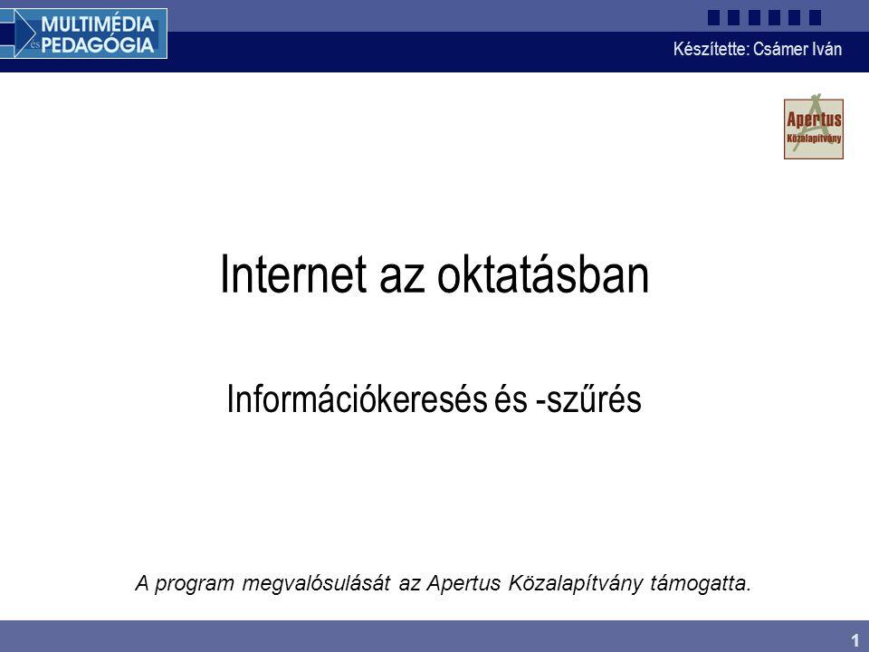 Készítette: Csámer Iván 1 A program megvalósulását az Apertus Közalapítvány támogatta. Internet az oktatásban Információkeresés és -szűrés