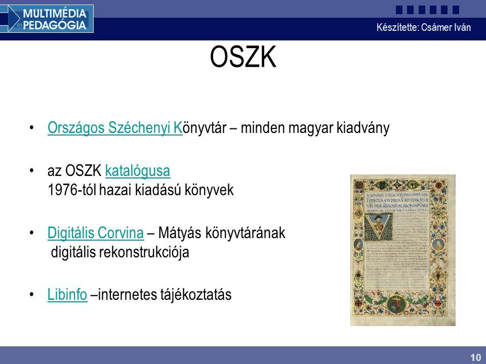 Készítette: Csámer Iván 10 OSZK Országos Széchenyi Könyvtár – minden magyar kiadványOrszágos Széchenyi K az OSZK katalógusa 1976-tól hazai kiadású kön