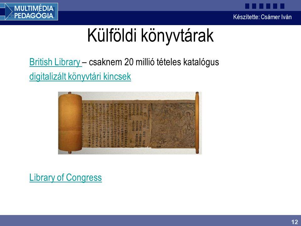 Készítette: Csámer Iván 12 Külföldi könyvtárak British Library British Library – csaknem 20 millió tételes katalógus digitalizált könyvtári kincsek di
