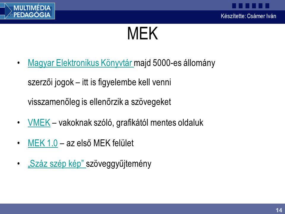 Készítette: Csámer Iván 14 MEK Magyar Elektronikus Könyvtár majd 5000-es állomány szerzői jogok – itt is figyelembe kell venni visszamenőleg is ellenő