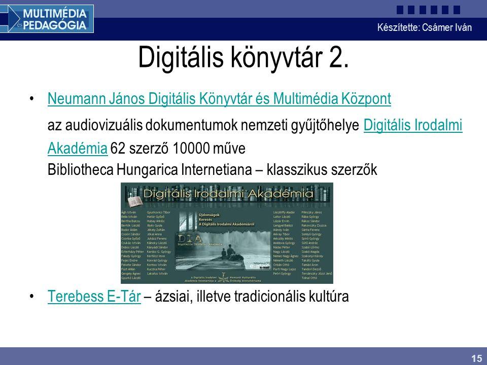 Készítette: Csámer Iván 15 Digitális könyvtár 2. Neumann János Digitális Könyvtár és Multimédia Központ az audiovizuális dokumentumok nemzeti gyűjtőhe