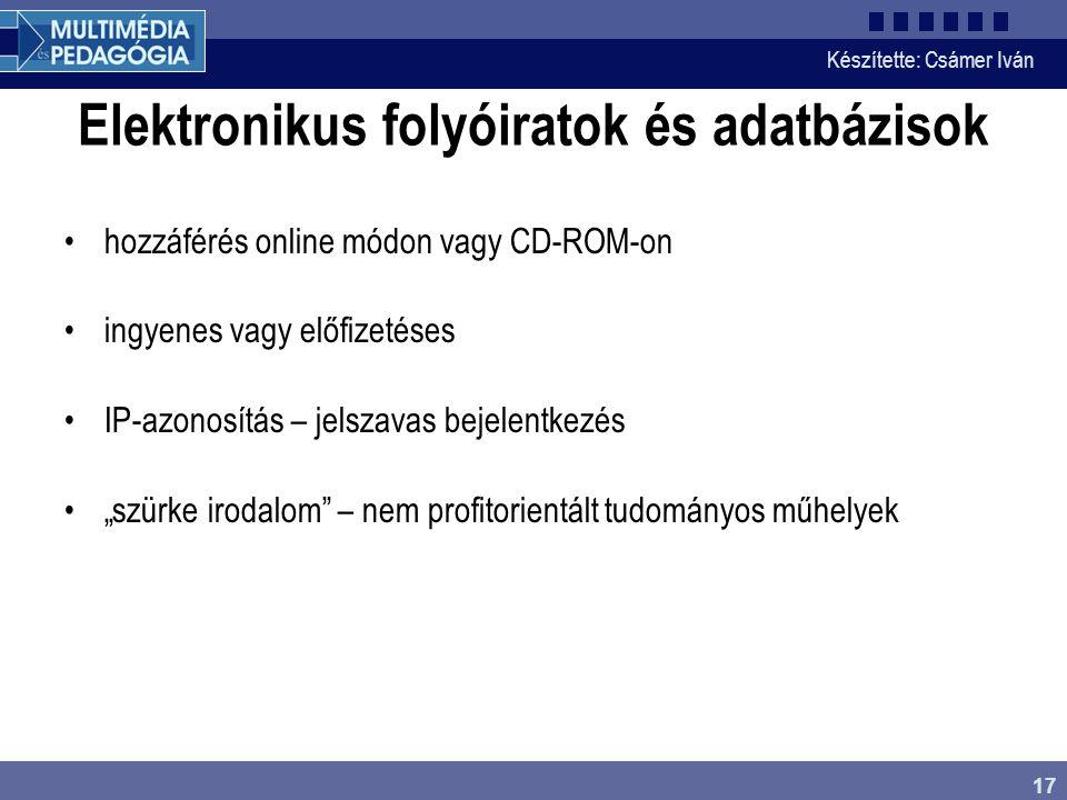 Készítette: Csámer Iván 17 Elektronikus folyóiratok és adatbázisok hozzáférés online módon vagy CD-ROM-on ingyenes vagy előfizetéses IP-azonosítás – j