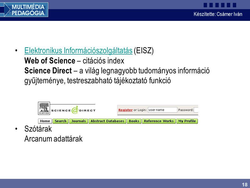 Készítette: Csámer Iván 18 Elektronikus Információszolgáltatás (EISZ) Web of Science – citációs index Science Direct – a világ legnagyobb tudományos i