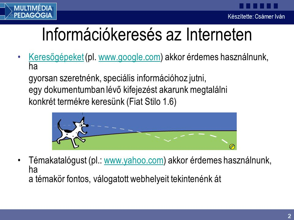 Készítette: Csámer Iván 3 Internetes keresők indexadatbázis - linkeken keresztül végiglátogatott dokumentumok kivonatos formában Google – a legnépszerűbb, legtöbb találatot adóGoogle Keresőháború – most van kibontakozóban, elsősorban a Google uralmának megtörésére AltavistaAltavista – és a fordítószolgáltatása fordítószolgáltatása VizslaVizsla – magyarok közt a legnépszerűbb