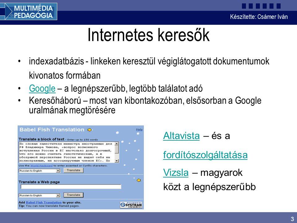 Készítette: Csámer Iván 3 Internetes keresők indexadatbázis - linkeken keresztül végiglátogatott dokumentumok kivonatos formában Google – a legnépszer