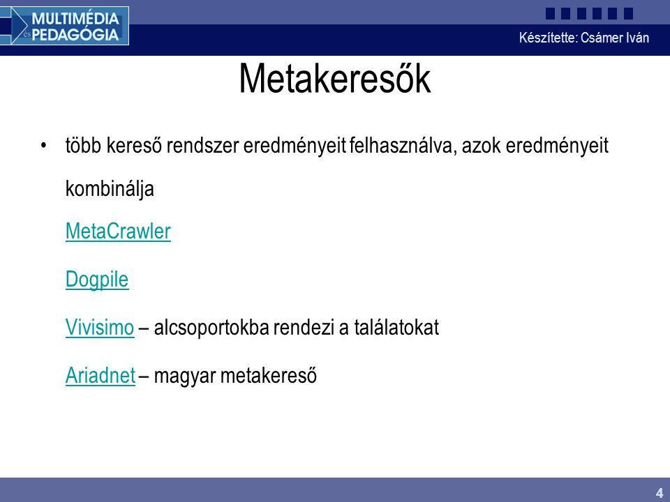 Készítette: Csámer Iván 4 Metakeresők több kereső rendszer eredményeit felhasználva, azok eredményeit kombinálja MetaCrawler MetaCrawler Dogpile Vivis