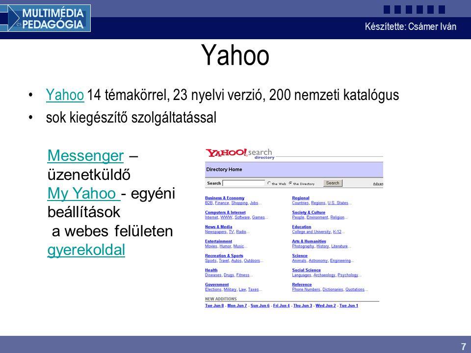 Készítette: Csámer Iván 7 Yahoo Yahoo 14 témakörrel, 23 nyelvi verzió, 200 nemzeti katalógusYahoo sok kiegészítő szolgáltatással MessengerMessenger –