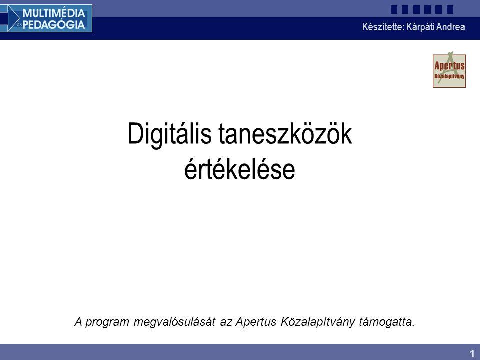 Készítette: Kárpáti Andrea 1 A program megvalósulását az Apertus Közalapítvány támogatta. Digitális taneszközök értékelése