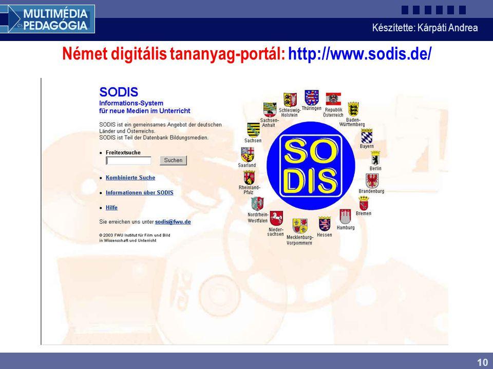 Készítette: Kárpáti Andrea 10 Német digitális tananyag-portál: http://www.sodis.de/
