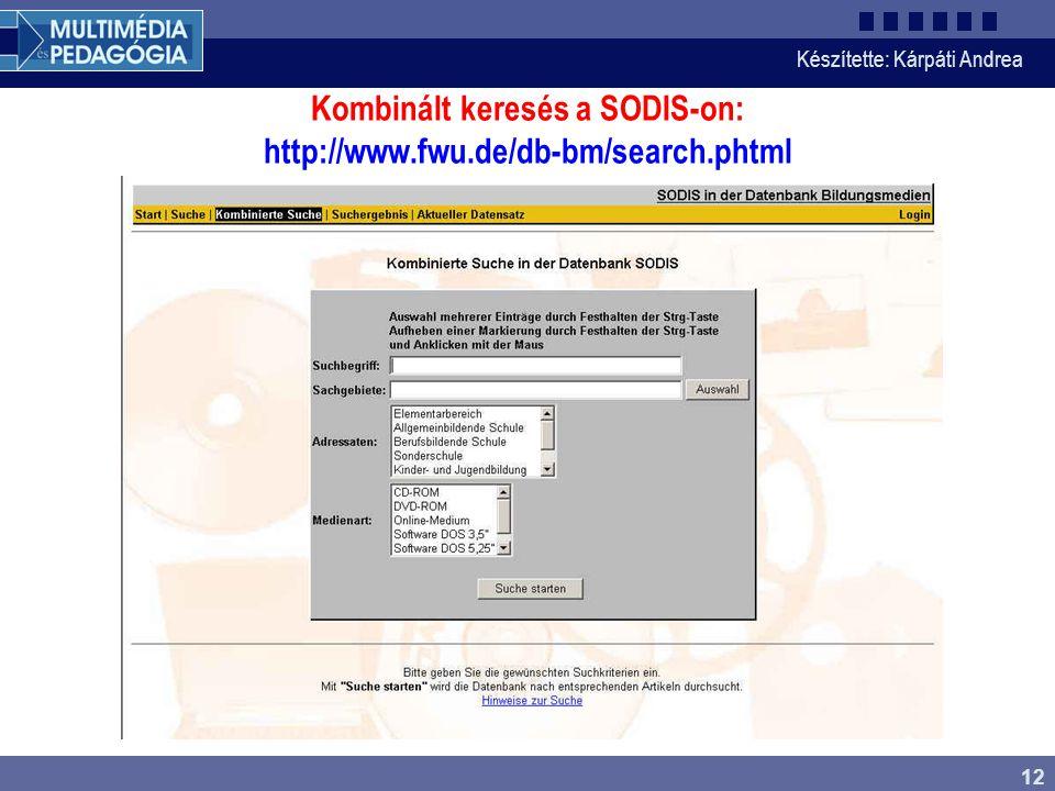 Készítette: Kárpáti Andrea 12 Kombinált keresés a SODIS-on: http://www.fwu.de/db-bm/search.phtml