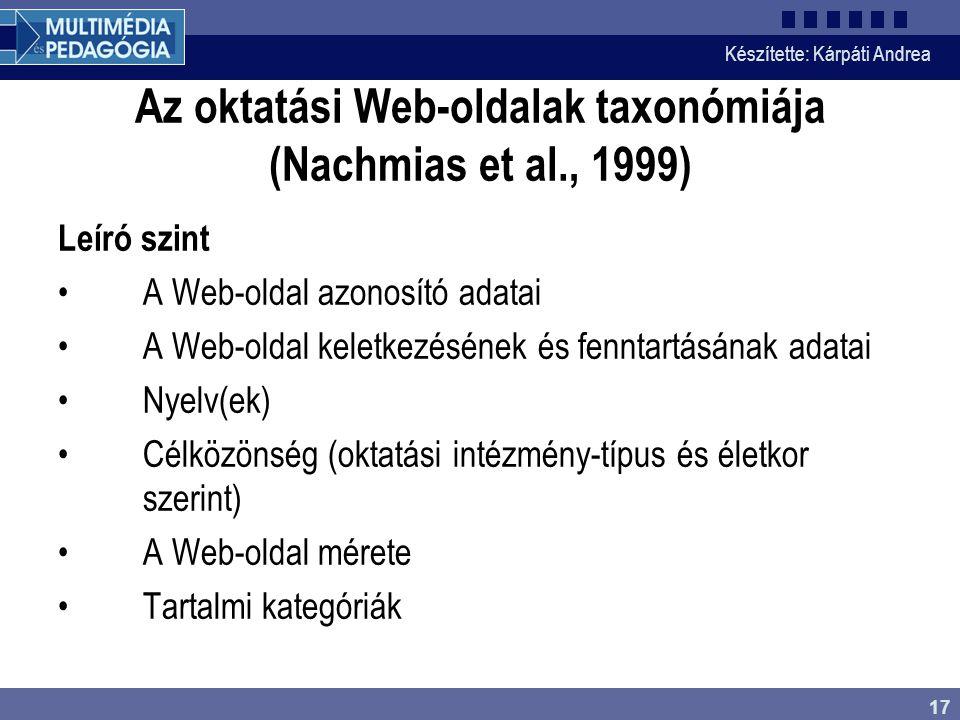 Készítette: Kárpáti Andrea 17 Az oktatási Web-oldalak taxonómiája (Nachmias et al., 1999) Leíró szint A Web-oldal azonosító adatai A Web-oldal keletke