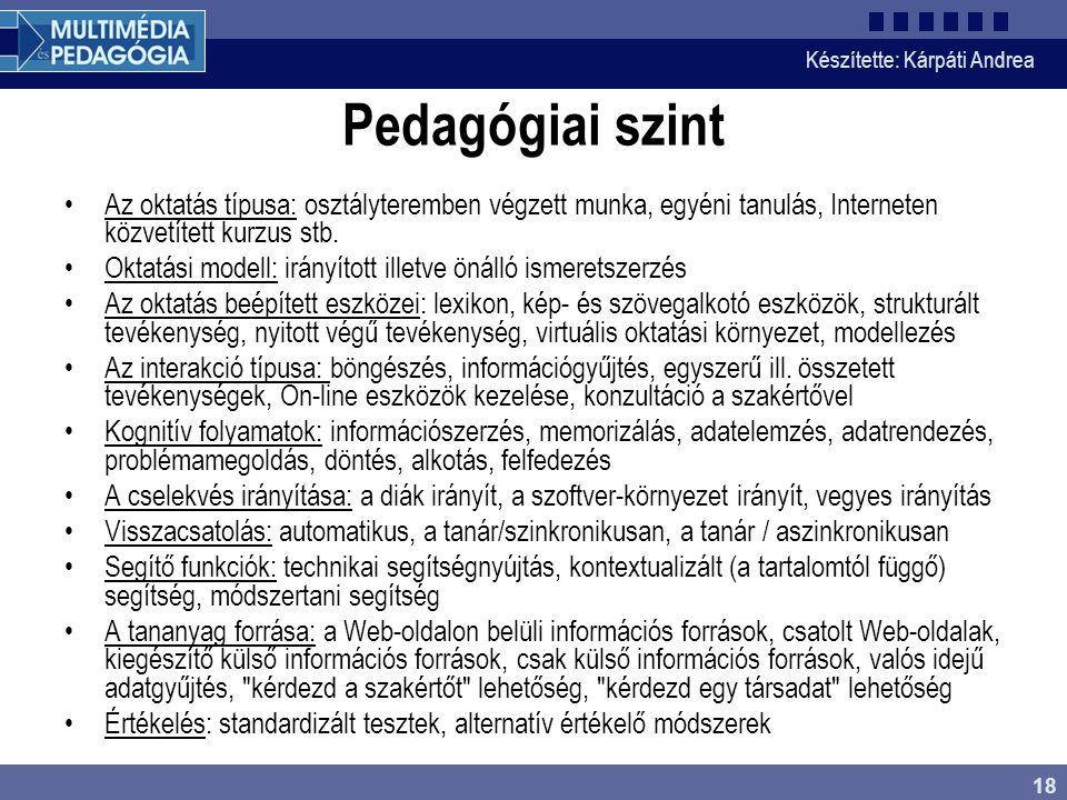 Készítette: Kárpáti Andrea 18 Pedagógiai szint Az oktatás típusa: osztályteremben végzett munka, egyéni tanulás, Interneten közvetített kurzus stb. Ok