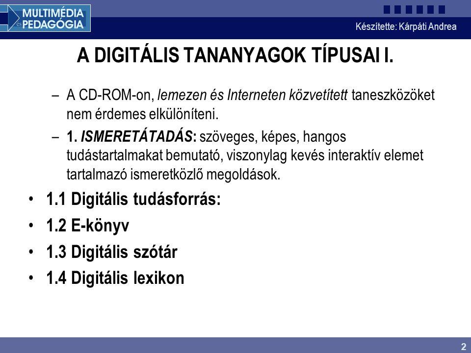 Készítette: Kárpáti Andrea 2 A DIGITÁLIS TANANYAGOK TÍPUSAI I. –A CD-ROM-on, lemezen és Interneten közvetített taneszközöket nem érdemes elkülöníteni.