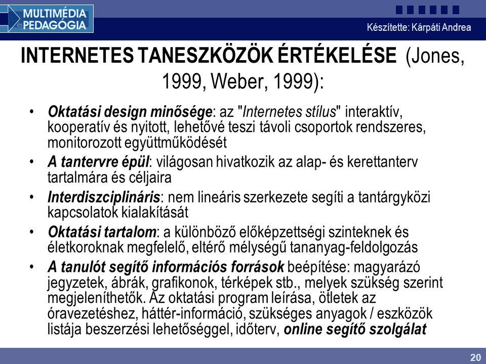 Készítette: Kárpáti Andrea 20 INTERNETES TANESZKÖZÖK ÉRTÉKELÉSE (Jones, 1999, Weber, 1999): Oktatási design minősége : az