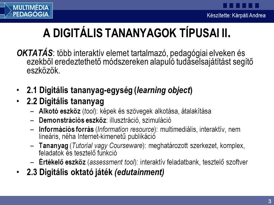 Készítette: Kárpáti Andrea 3 A DIGITÁLIS TANANYAGOK TÍPUSAI II. OKTATÁS : több interaktív elemet tartalmazó, pedagógiai elveken és ezekből eredeztethe