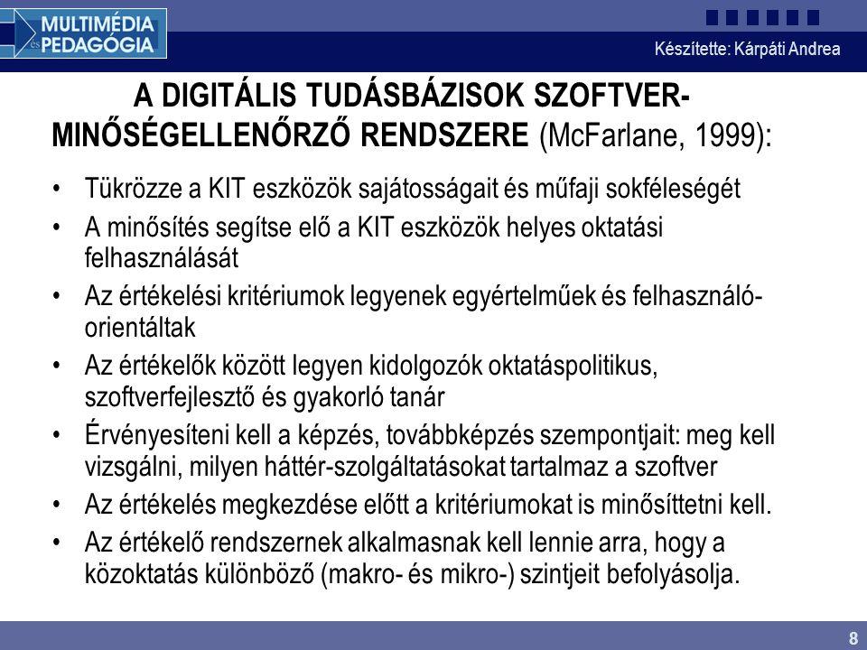 Készítette: Kárpáti Andrea 8 A DIGITÁLIS TUDÁSBÁZISOK SZOFTVER- MINŐSÉGELLENŐRZŐ RENDSZERE (McFarlane, 1999): Tükrözze a KIT eszközök sajátosságait és