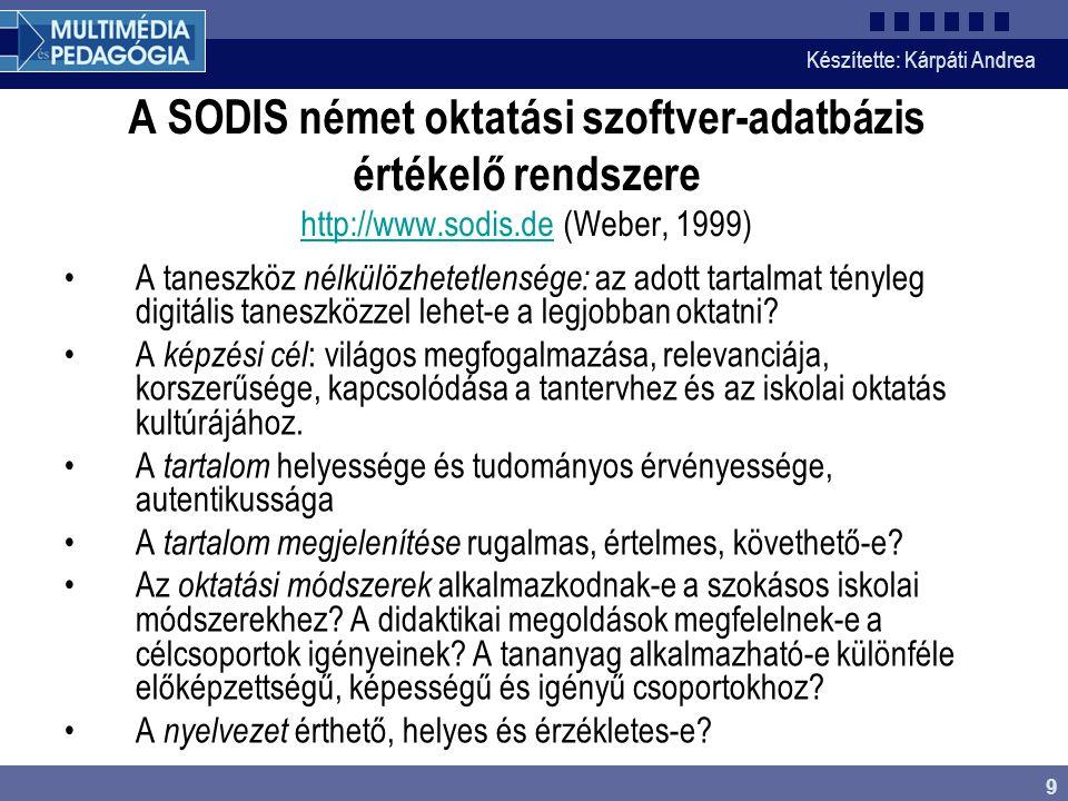 Készítette: Kárpáti Andrea 9 A SODIS német oktatási szoftver-adatbázis értékelő rendszere http://www.sodis.de (Weber, 1999) http://www.sodis.de A tane