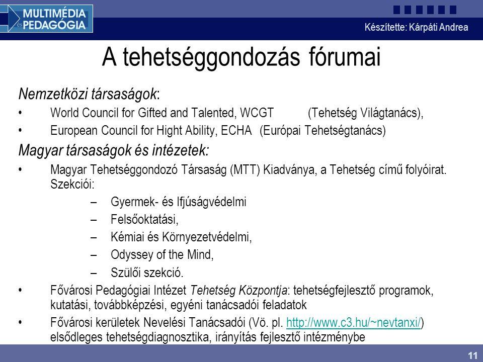 Készítette: Kárpáti Andrea 11 A tehetséggondozás fórumai Nemzetközi társaságok : World Council for Gifted and Talented, WCGT (Tehetség Világtanács), E