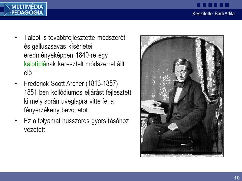Készítette: Badi Attila 10 Talbot is továbbfejlesztette módszerét és galluszsavas kísérletei eredményeképpen 1840-re egy kalotípiának keresztelt módsz