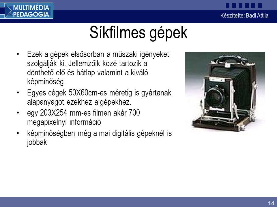 Készítette: Badi Attila 14 Síkfilmes gépek Ezek a gépek elsősorban a műszaki igényeket szolgálják ki. Jellemzőik közé tartozik a dönthető elő és hátla