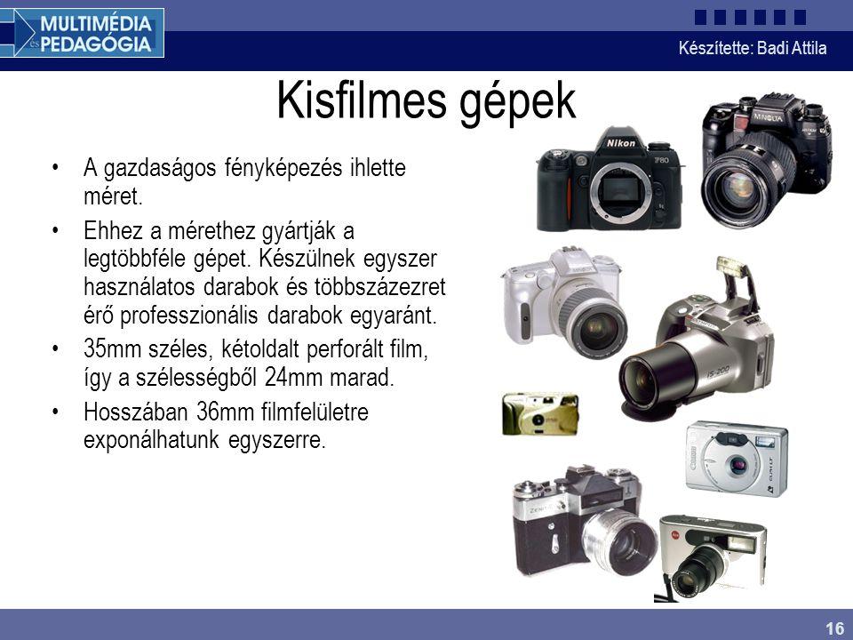 Készítette: Badi Attila 16 Kisfilmes gépek A gazdaságos fényképezés ihlette méret. Ehhez a mérethez gyártják a legtöbbféle gépet. Készülnek egyszer ha