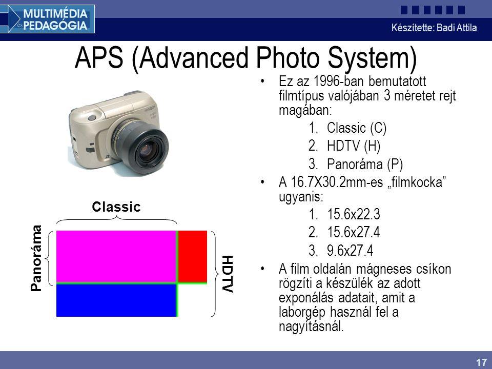 Készítette: Badi Attila 17 APS (Advanced Photo System) Ez az 1996-ban bemutatott filmtípus valójában 3 méretet rejt magában: 1.Classic (C) 2.HDTV (H)