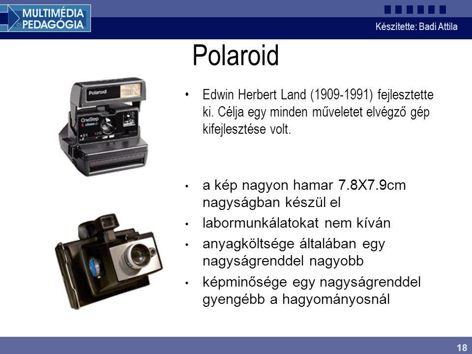 Készítette: Badi Attila 18 Polaroid Edwin Herbert Land (1909-1991) fejlesztette ki. Célja egy minden műveletet elvégző gép kifejlesztése volt. a kép n