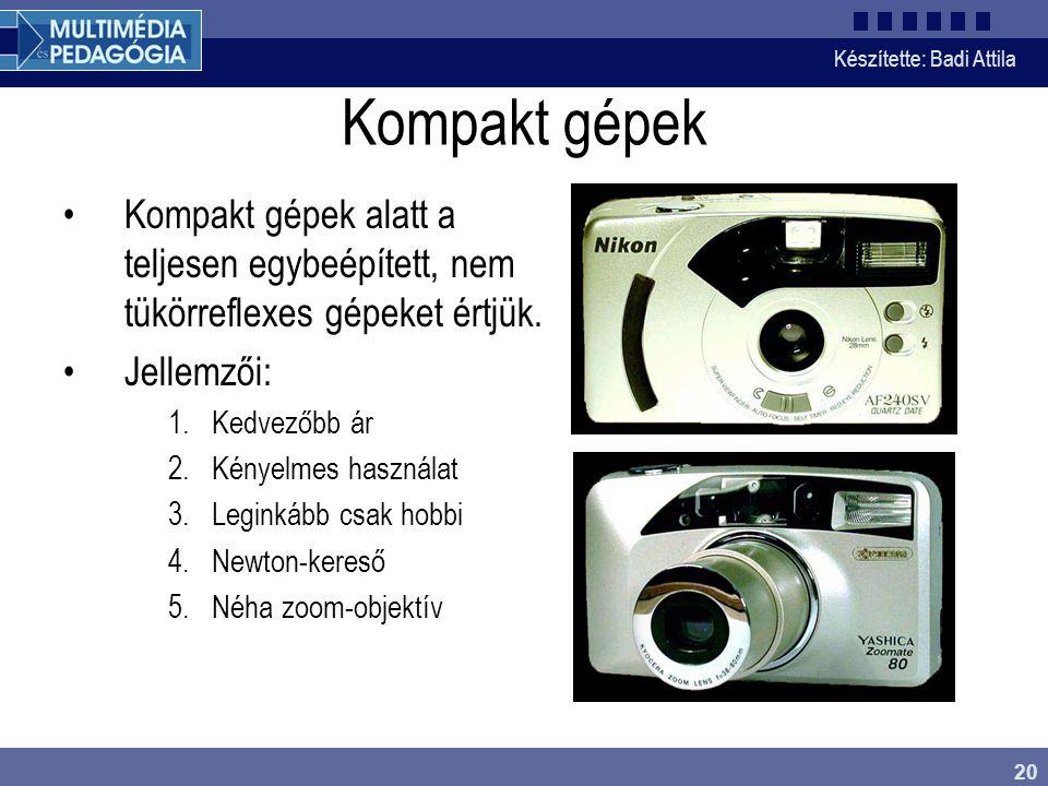 Készítette: Badi Attila 20 Kompakt gépek Kompakt gépek alatt a teljesen egybeépített, nem tükörreflexes gépeket értjük. Jellemzői: 1.Kedvezőbb ár 2.Ké