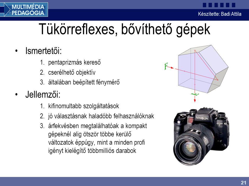Készítette: Badi Attila 21 Tükörreflexes, bővíthető gépek Ismertetői: 1.pentaprizmás kereső 2.cserélhető objektív 3.általában beépített fénymérő Jelle