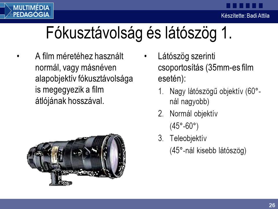 Készítette: Badi Attila 26 Fókusztávolság és látószög 1. A film méretéhez használt normál, vagy másnéven alapobjektív fókusztávolsága is megegyezik a