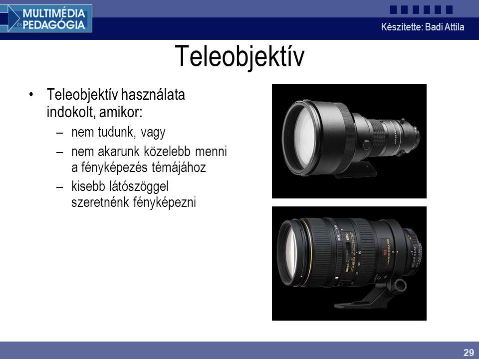 Készítette: Badi Attila 29 Teleobjektív Teleobjektív használata indokolt, amikor: –nem tudunk, vagy –nem akarunk közelebb menni a fényképezés témájáho