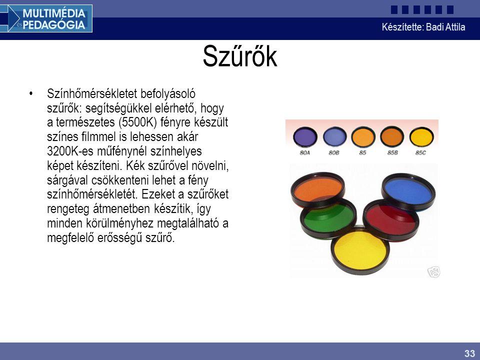Készítette: Badi Attila 33 Szűrők Színhőmérsékletet befolyásoló szűrők: segítségükkel elérhető, hogy a természetes (5500K) fényre készült színes filmm