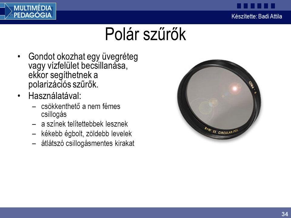 Készítette: Badi Attila 34 Polár szűrők Gondot okozhat egy üvegréteg vagy vízfelület becsillanása, ekkor segíthetnek a polarizációs szűrők. Használatá