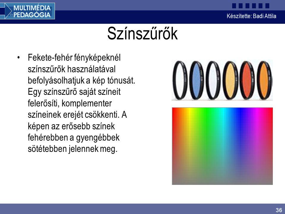 Készítette: Badi Attila 36 Színszűrők Fekete-fehér fényképeknél színszűrők használatával befolyásolhatjuk a kép tónusát. Egy színszűrő saját színeit f