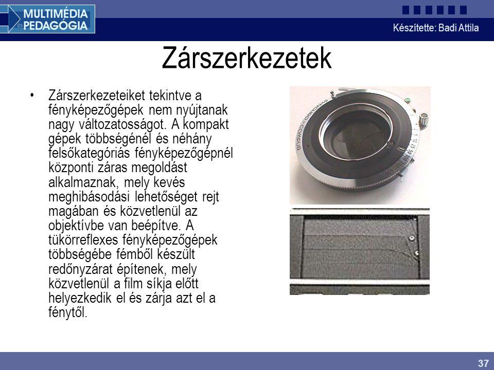 Készítette: Badi Attila 37 Zárszerkezetek Zárszerkezeteiket tekintve a fényképezőgépek nem nyújtanak nagy változatosságot. A kompakt gépek többségénél