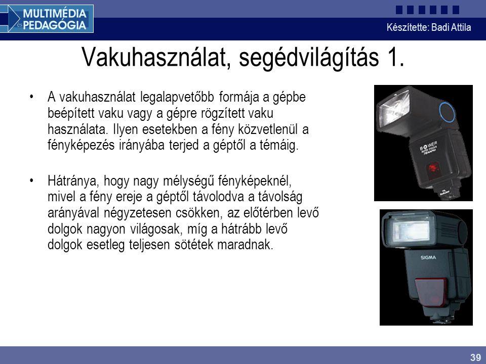 Készítette: Badi Attila 39 Vakuhasználat, segédvilágítás 1. A vakuhasználat legalapvetőbb formája a gépbe beépített vaku vagy a gépre rögzített vaku h