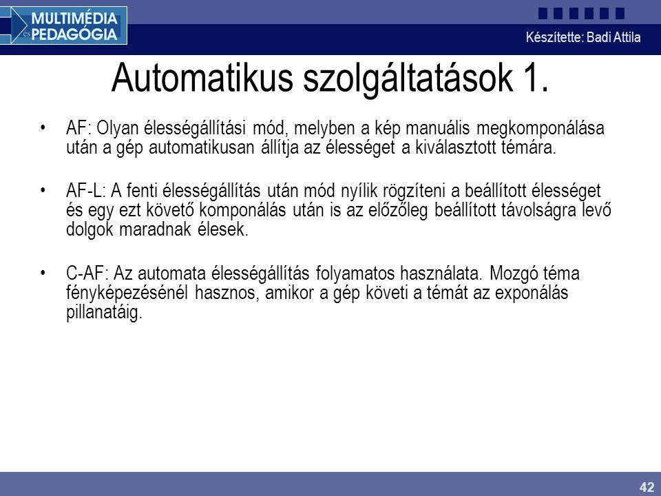 Készítette: Badi Attila 42 Automatikus szolgáltatások 1. AF: Olyan élességállítási mód, melyben a kép manuális megkomponálása után a gép automatikusan