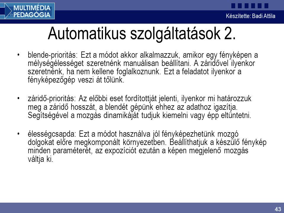 Készítette: Badi Attila 43 Automatikus szolgáltatások 2. blende-prioritás: Ezt a módot akkor alkalmazzuk, amikor egy fényképen a mélységélességet szer