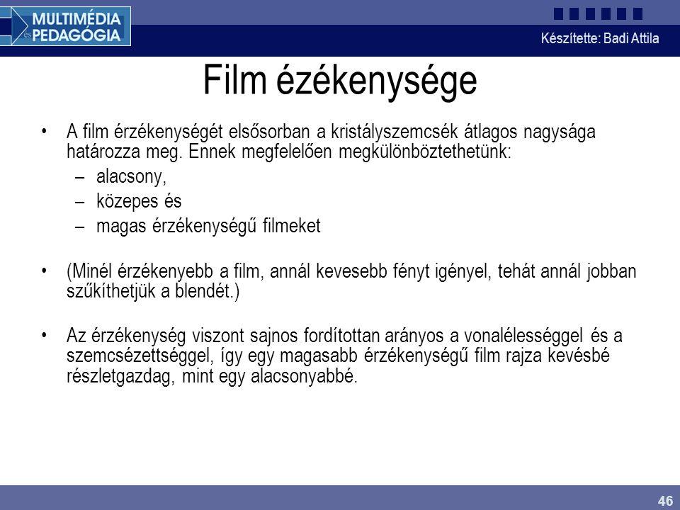 Készítette: Badi Attila 46 Film ézékenysége A film érzékenységét elsősorban a kristályszemcsék átlagos nagysága határozza meg. Ennek megfelelően megkü