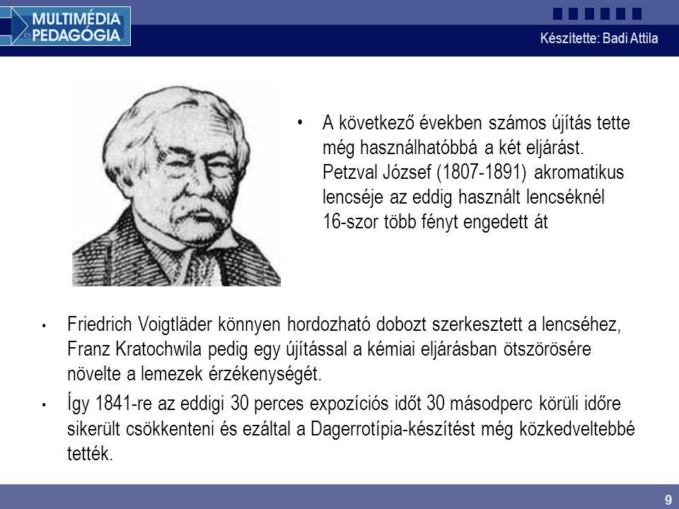 Készítette: Badi Attila 9 A következő években számos újítás tette még használhatóbbá a két eljárást. Petzval József (1807-1891) akromatikus lencséje a