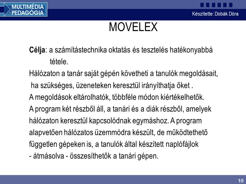 Készítette: Dobák Dóra 10 MOVELEX Célja : a számítástechnika oktatás és tesztelés hatékonyabbá tétele.